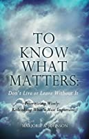 To Know What Matters: Don't Live or Leave Without It