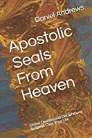 Apostolic Seals From Heaven: Divine Decrees and Declarations To Speak Over Your Life