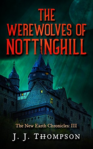 Download The Werewolves of Nottinghill (The New Earth Chronicles Book 3) (English Edition) B07C6NYQRF