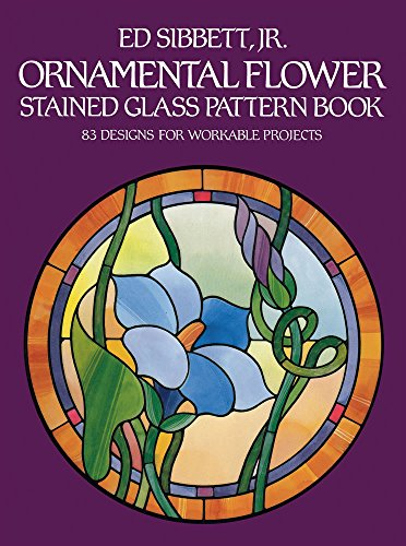 Ornamental Flower Stained Glass Pattern Book: 83 Designs for Workable Projects (Dover Stained Glass Instruction)