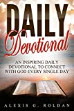 Daily Devotional: An Inspiring Daily Devotional To Connect With God Every Single Day (Daily Devotional Series Book 1) (English Edition)