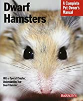 Dwarf Hamsters: Everything About Purchase, Care, Nutrition, and Behavior (Complete Pet Owner's Manual)