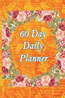 60 Day Daily Planner: 6x9, Plan Organize and Track Your To Do Lists, Notes, Meals, Birthdays, Events, Meetings, OrangeYellow Square Rose Ring