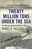 Twenty Million Tons Under the Sea: The Daring Capture of the U-505 [並行輸入品]