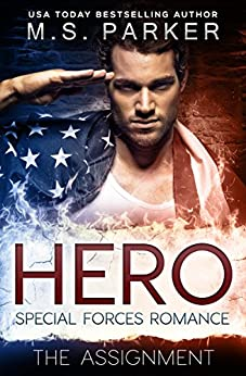 Hero Book 1 - The Assignment: A Military Romance by [Parker, M. S.]