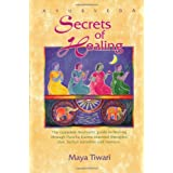 Ayurveda: Secrets of Healing: Complete Ayurvedic Guide to Healing Through Pancha Karma Seasonal Therapies, Diet, Herbal Remed