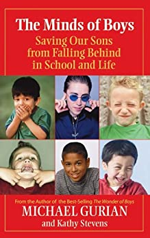 The Minds of Boys: Saving Our Sons From Falling Behind in School and Life by [Gurian, Michael]