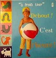 Debout! C'Est L'Heure (A Mon Tour/My Turn)