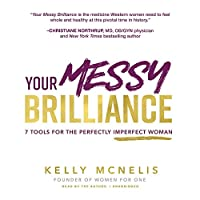 Your Messy Brilliance: 7 Tools for the Perfectly Imperfect Woman - Library Edition
