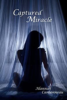 Captured Miracle: Captured Miracle (Book 1) by [Carbonneau, Alannah]