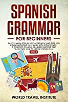 Spanish Grammar for Beginners: Easy Step-by-Step Approach That Gets You Communicating in Spanish With Confidence. A Complete Spanish Grammar Method That Teaches You How to Learn Spanish — Fast (Vol. III)