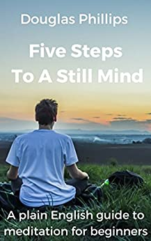 [Phillips, Douglas]のFive Steps to a Stillmind: Meditation Made Easy (English Edition)