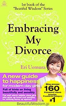 [Uemura, Eri]のEmbracing My Divorce (Beautiful Wisdom Book 1) (English Edition)