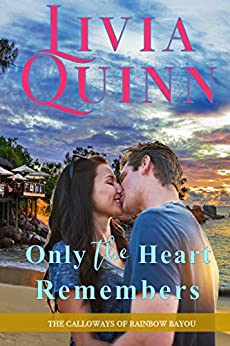 Only the Heart Remembers: A Calloways romantic suspense (Calloways of Rainbow Bayou Book 3) by [Quinn, Livia]