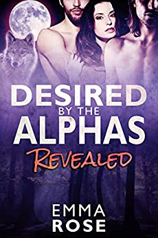 Desired by the Alphas, Part Two: Revealed by [Rose, Emma]