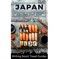 Japan: 25 Traditional Recipes for Breakfast, Lunch, Dinner, Dessert, Snacks (Writing Souls' Recipes Book 1) (English Edition)