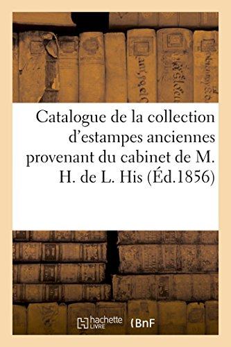 Catalogue de la collection d'estampes anciennes provenant du cabinet de M. H. de L. His: de La Salle dont la vente aura lieu le lundi 21 avril 1856