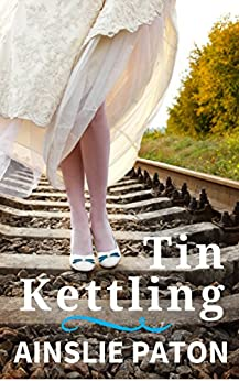 Tin Kettling: One family, three generations, three marriages (Real Love Book 1) by [Paton, Ainslie]