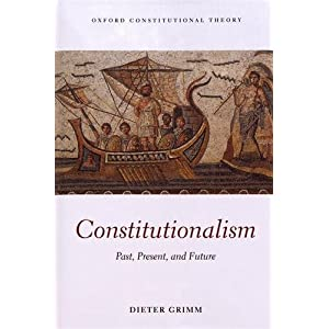 Constitutionalism: Past, Present, and Future (Oxford Constitutional Theory)
