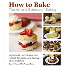 How to Bake: The Art and Science of Baking