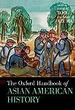The Oxford Handbook of Asian American History (Oxford Handbooks)