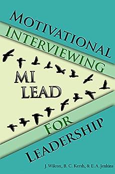 Motivational Interviewing for Leadership: MI-LEAD by [Wilcox, Jason, Kersh, Brian, Jenkins, Elizabeth]