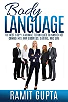 Body Language: The Best Body Language Techniques To Skyrocket Confidence For Business, Dating, And Life