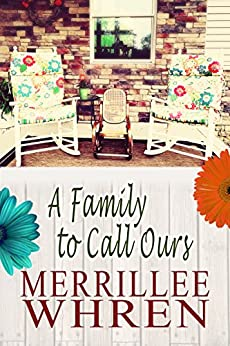 A Family to Call Ours: A Contemporary Christian Romance Novel (Front Porch Promises Book 3) by [Whren, Merrillee]