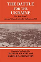 The Battle for the Ukraine: The Red Army's Korsun'-Shevchenkovskii Offensive, 1944 (Soviet (Russian) Military Experience)