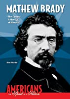 Mathew Brady: The Camera Is the Eye of History (Americans the Spirit of a Nation)