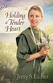 Holding a Tender Heart (The Beiler Sisters Book 1) by [Eicher, Jerry S.]