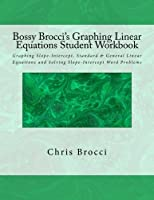 Bossy Brocci's Graphing Linear Equations Student Workbook: Graphing Slope-Intercept Standard & General Linear Equations [並行輸入品]