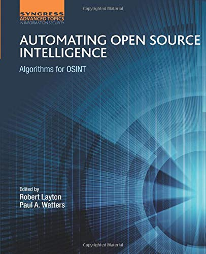 Download Automating Open Source Intelligence: Algorithms for OSINT (Computer Science Reviews and Trends) 0128029161