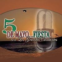 5 De Mayo: Fiesta Con Los Grandes Cantantes