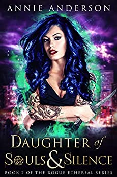 Daughter of Souls & Silence (Rogue Ethereal Book 2) by [Anderson, Annie]