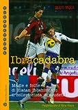 Ibracadabra: Magie E Follie Di Zlatan Ibrahimovic Il Collezionista Di Scudetti (Passaparola)