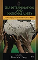Self-determination And National Unity: A Challenge for Divided Nations in Africa
