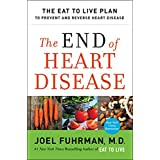 END OF HEART DISEASE THE: The Eat to Live Plan to Prevent and Reverse Heart Disease