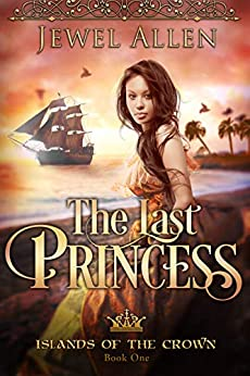 The Last Princess (Islands of the Crown Book 1) by [Allen, Jewel]