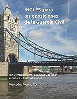 INGLÉS para las oposiciones de la Guardia Civil: Con ejercicios, test, exámenes de años anteriores y las soluciones