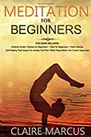 Meditation for Beginners: THIS BOOK INCLUDES:Chakras Guide+Chakras for Beginners + Reiki for Beginners + Reiki Healing.Self-Healing Techniques For Anxiety And Pain Relief,Sleep Better and Create Happiness