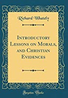 Introductory Lessons on Morals, and Christian Evidences (Classic Reprint)