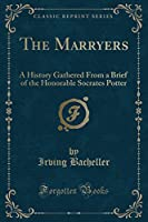 The Marryers: A History Gathered from a Brief of the Honorable Socrates Potter (Classic Reprint)