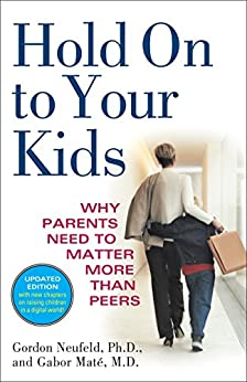 [Neufeld, Gordon, Mate, Gabor]のHold On to Your Kids: Why Parents Need to Matter More Than Peers