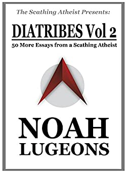 Diatribes, Volume 2: 50 More Essays from a Scathing Atheist (The Scathing Atheist Presents) by [Lugeons, Noah]