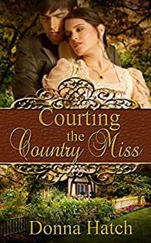 Courting the Country Miss (Courting Series Book 2) by [Hatch, Donna]