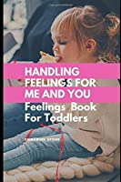 Handling Feeling for me and You- Feelings Book for Toddlers: Awesome Feelings Book for toddlers