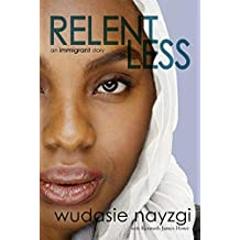Relentless - An Immigrant Story: One Woman's Decade-Long Fight To Heal A Family Torn Apart By War, Lies, And Tyranny (Dreams of Freedom Book 1)