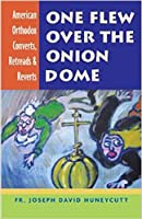 One Flew over the Onion Dome: American Orthodox Converts, Retreads & Reverts