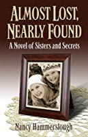 Almost Lost, Nearly Found: A Novel of Sisters and Secrets